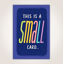 """Take a moment to thank your clients with this card that says, """"This is a small card"""" and inside: That's full of big thanks."""