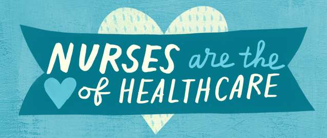 Nurses are the heart of health care.