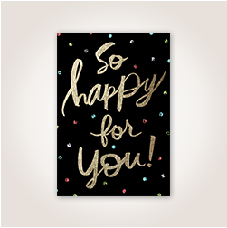 Gold scripted lettering against a black background accented with colorful dots shares in their joy with a So Happy for You!