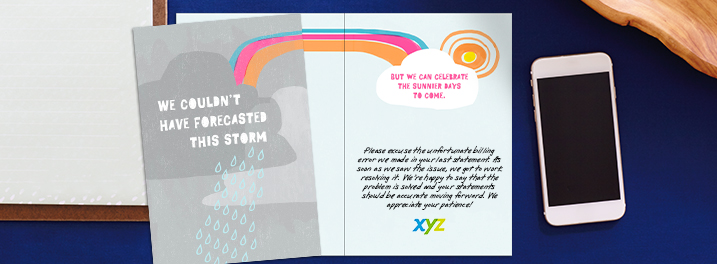 A storm cloud on the cover of this card turns to sunshine inside, letting customers know you plan to win their trust back.