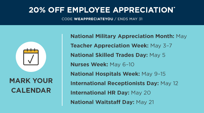 Use code WEAPPRECIATEYOU to celebrate upcoming employee appreciation recognition holidays. SHOP NOW